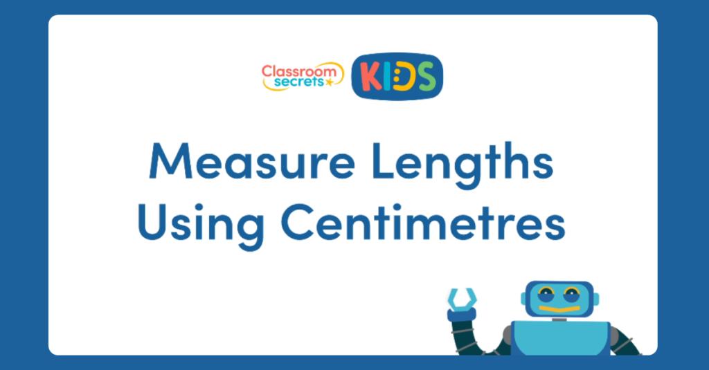 Measure Lengths using Centimetres