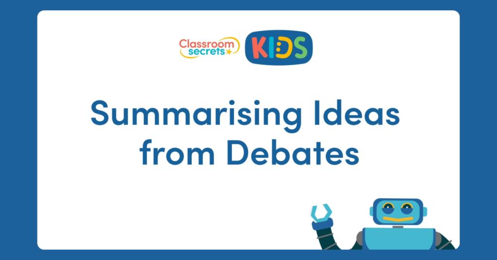 Year 6 Summarising Ideas from Debates Video