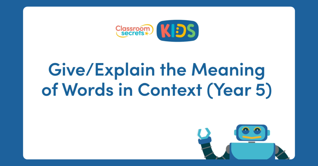 Year 5 Give/Explain the Meaning of Words in Context Video Tutorial