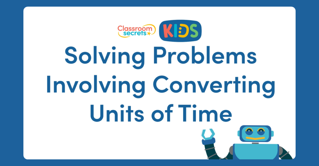 Year 5 Solving Problems Involving Converting Units of Time Video