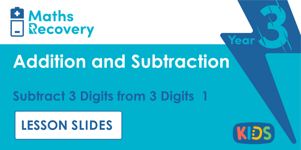 Subtract 3-Digits from 3-Digits 1 Year 3 Lesson Slides