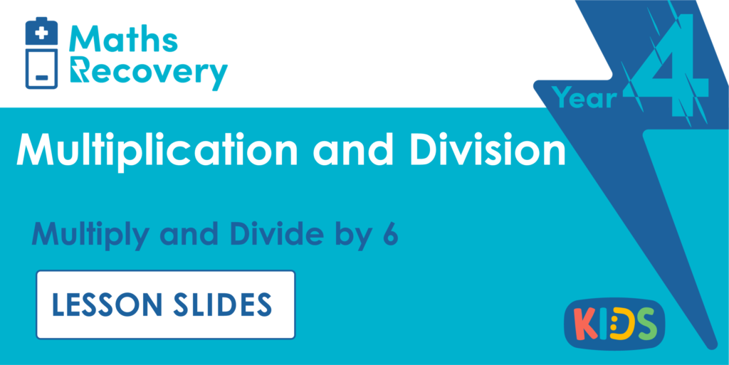Multiply and Divide by 6 Year 4 Lesson Slides