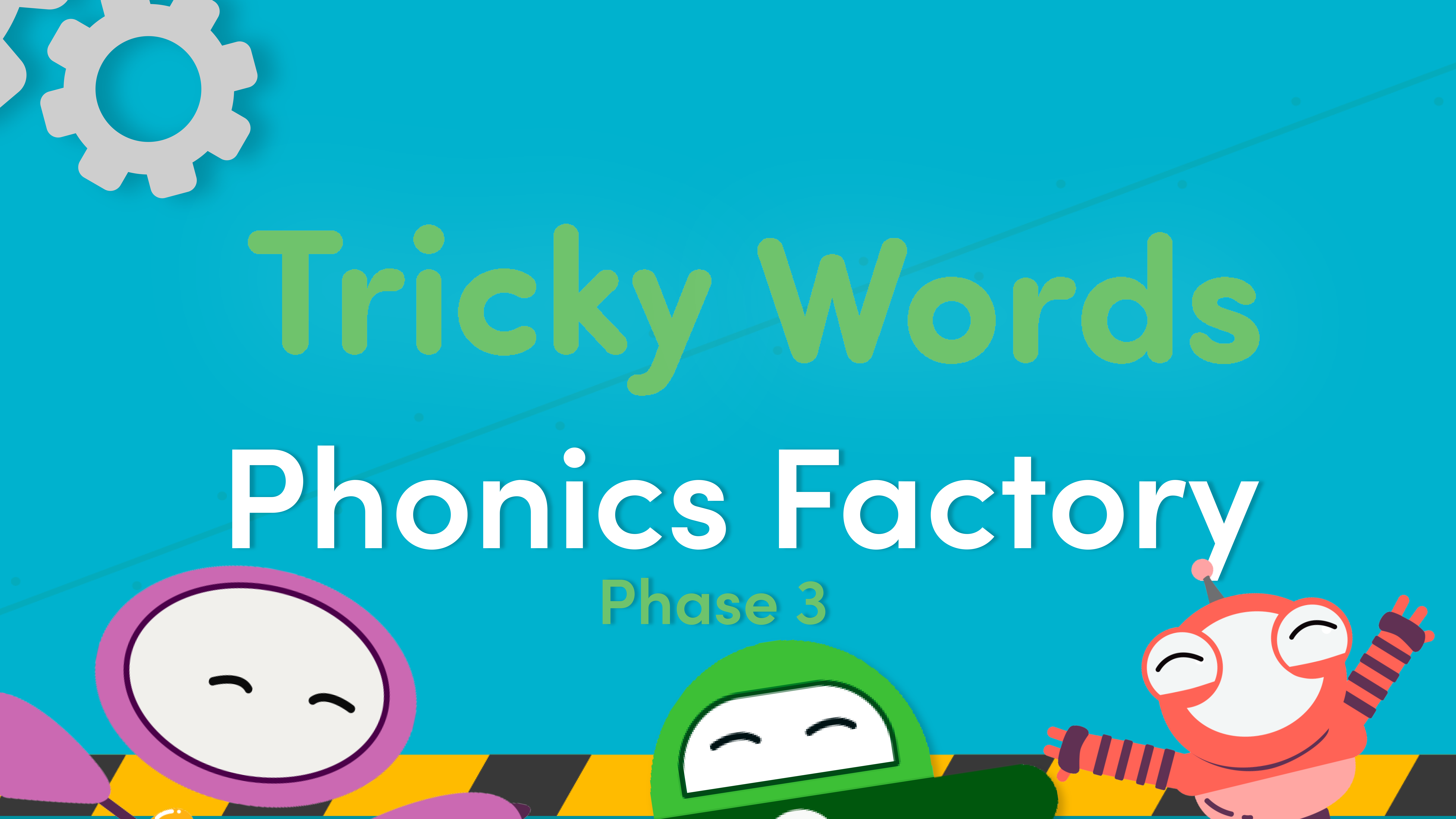 Tricky words phase 3