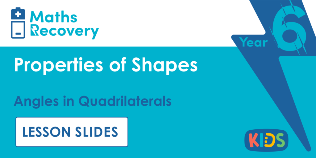 Angles in Quadrilaterals Year 6 Lesson Slides
