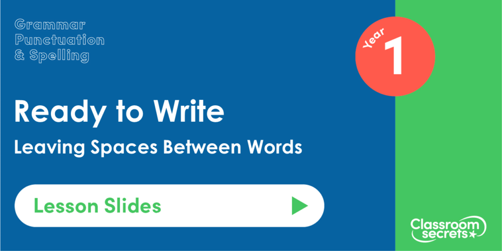 Leaving Spaces Between Words Year 1 Lesson Slides