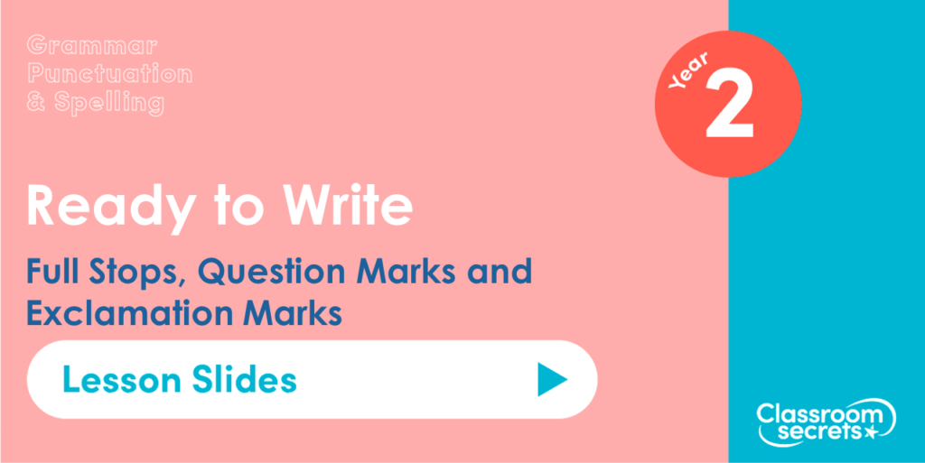 Full Stops, Question Marks and Exclamation Marks Year 2 Lesson Slides