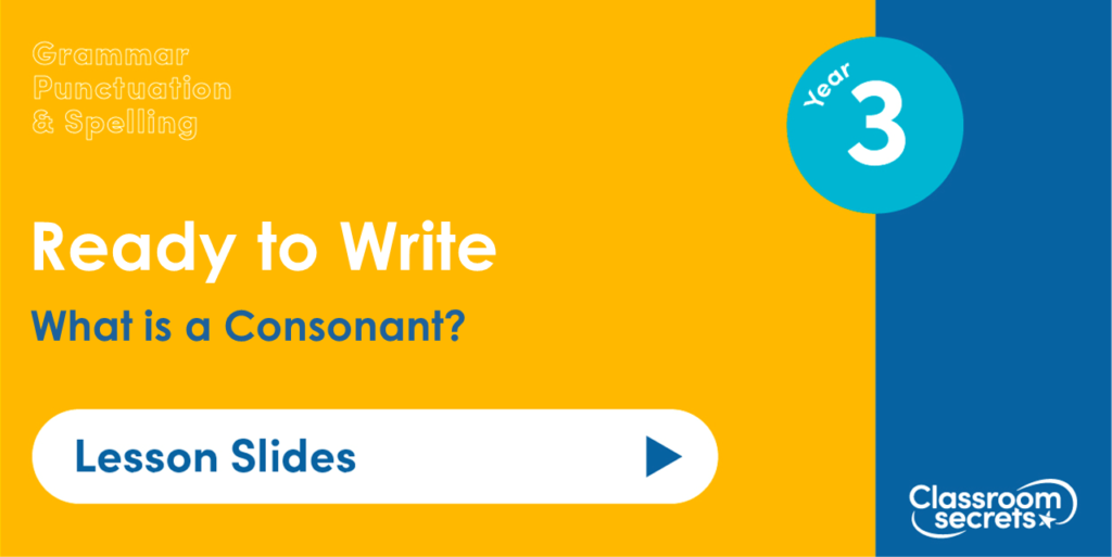 Year 3 What is a Consonant? Lesson Slides