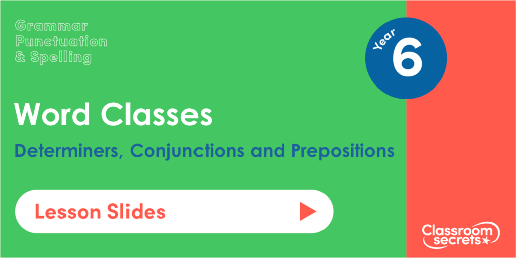 Year 6 Determiners, Conjunctions and Prepositions Lesson Slides