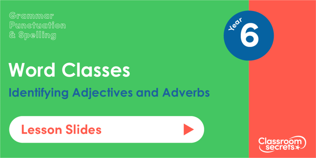 Year 6 Identifying Adjectives and Adverbs Lesson Slides