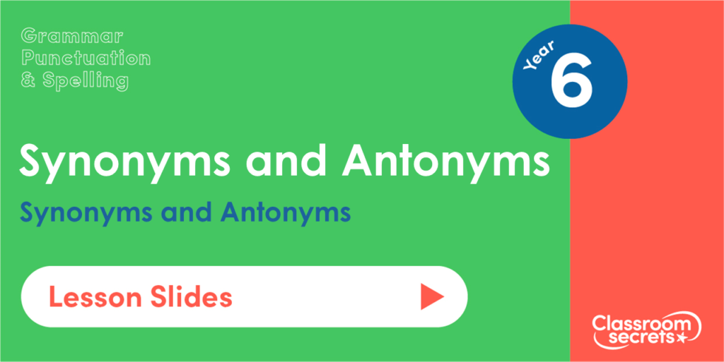 Year 6 Synonyms and Antonyms Lesson Slides