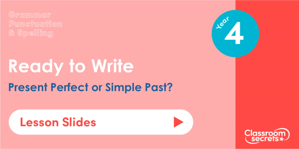 Year 4 Present Perfect or Simple Past Lesson Slides
