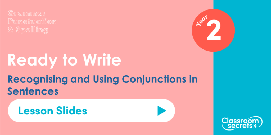 Recognising and Using Conjunctions in Sentences Year 2 Lesson Slides