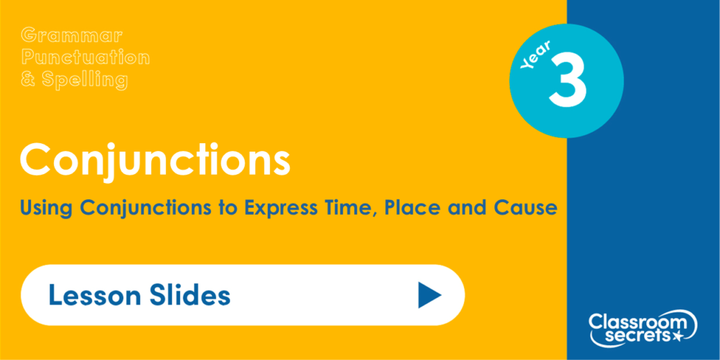 Using Conjunctions to Express Time, Place and Cause Year 3 Lesson Slides Image